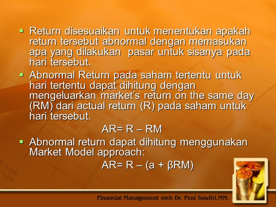  Return disesuaikan untuk menentukan apakah return tersebut abnormal dengan memasukan apa yang dilakukan pasar untuk sisanya pada hari tersebut.  Ab
