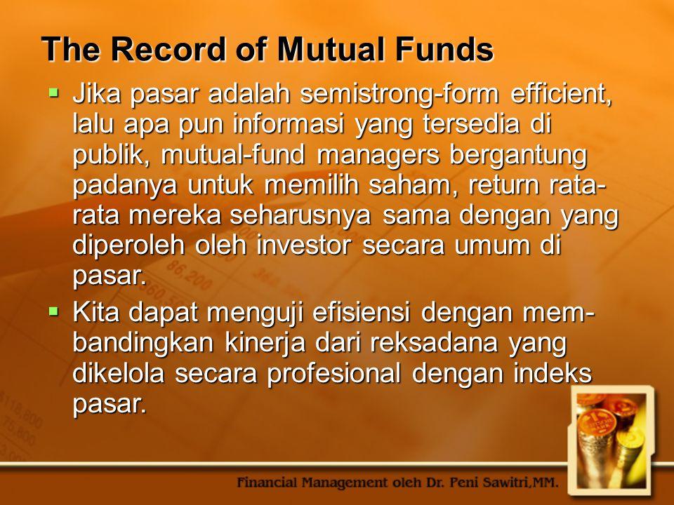 The Record of Mutual Funds  Jika pasar adalah semistrong-form efficient, lalu apa pun informasi yang tersedia di publik, mutual-fund managers bergant