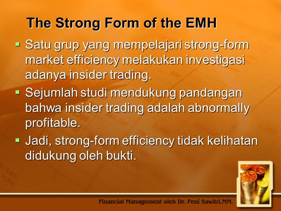 The Strong Form of the EMH  Satu grup yang mempelajari strong-form market efficiency melakukan investigasi adanya insider trading.  Sejumlah studi m