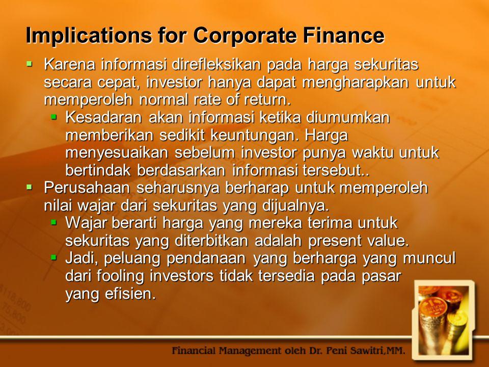 Implications for Corporate Finance  Karena informasi direfleksikan pada harga sekuritas secara cepat, investor hanya dapat mengharapkan untuk mempero