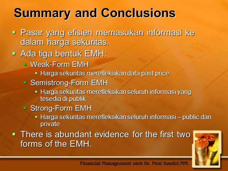 Summary and Conclusions  Pasar yang efisien memasukan informasi ke dalam harga sekuritas.  Ada tiga bentuk EMH:  Weak-Form EMH  Harga sekuritas me