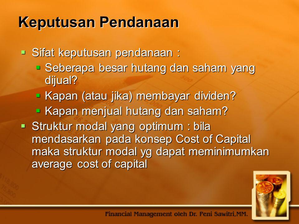Keputusan Pendanaan  Sifat keputusan pendanaan :  Seberapa besar hutang dan saham yang dijual?  Kapan (atau jika) membayar dividen?  Kapan menjual
