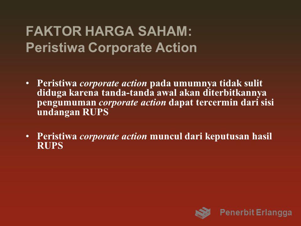 FAKTOR HARGA SAHAM: Peristiwa Corporate Action Peristiwa corporate action pada umumnya tidak sulit diduga karena tanda-tanda awal akan diterbitkannya