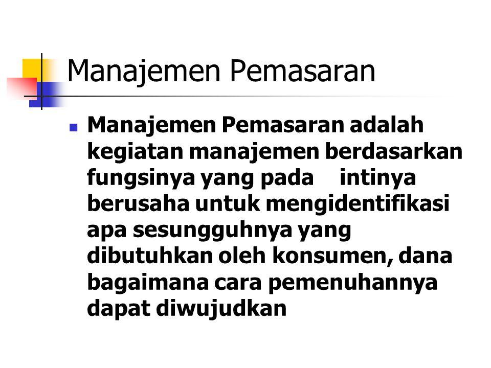 Manajemen Pemasaran Manajemen Pemasaran adalah kegiatan manajemen berdasarkan fungsinya yang pada intinya berusaha untuk mengidentifikasi apa sesunggu