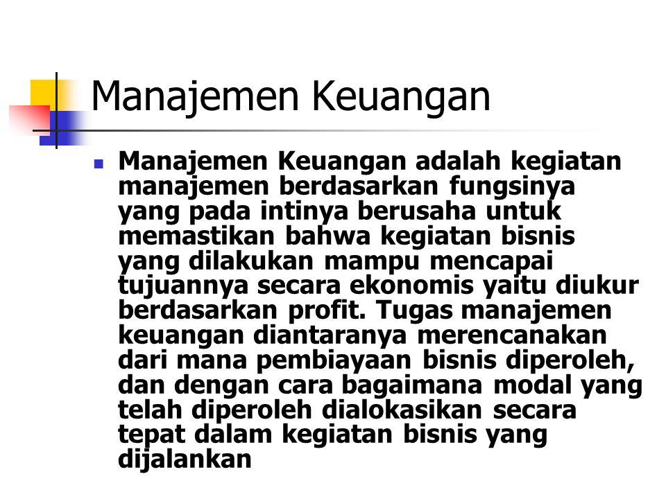 Manajemen Keuangan Manajemen Keuangan adalah kegiatan manajemen berdasarkan fungsinya yang pada intinya berusaha untuk memastikan bahwa kegiatan bisni