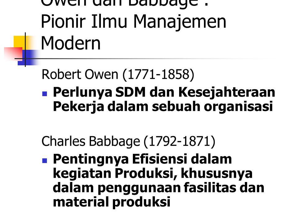 Owen dan Babbage : Pionir Ilmu Manajemen Modern Robert Owen (1771-1858) Perlunya SDM dan Kesejahteraan Pekerja dalam sebuah organisasi Charles Babbage