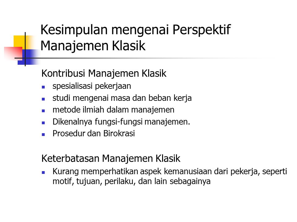 Kesimpulan mengenai Perspektif Manajemen Klasik Kontribusi Manajemen Klasik spesialisasi pekerjaan studi mengenai masa dan beban kerja metode ilmiah d