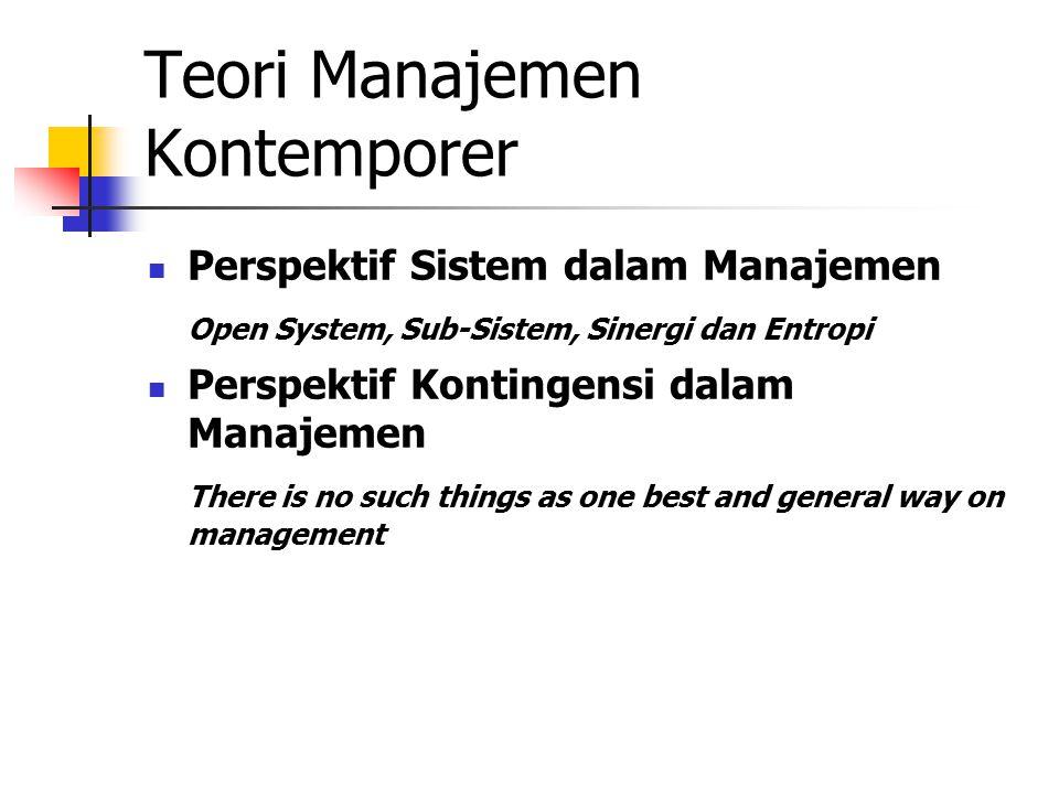 Teori Manajemen Kontemporer Perspektif Sistem dalam Manajemen Open System, Sub-Sistem, Sinergi dan Entropi Perspektif Kontingensi dalam Manajemen Ther