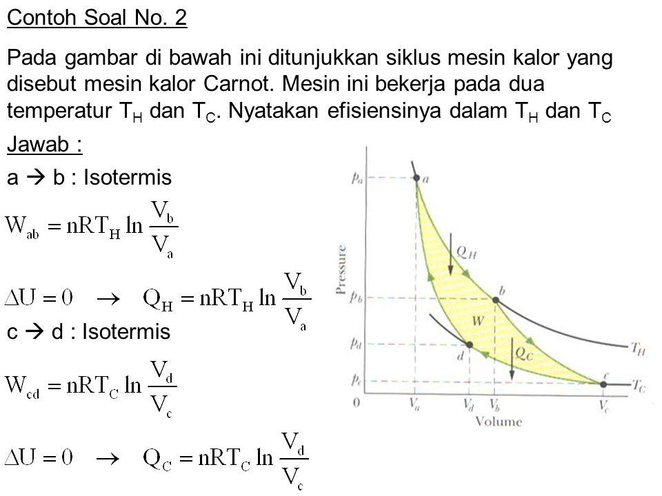 Contoh Soal No. 2 Pada gambar di bawah ini ditunjukkan siklus mesin kalor yang disebut mesin kalor Carnot. Mesin ini bekerja pada dua temperatur T H d