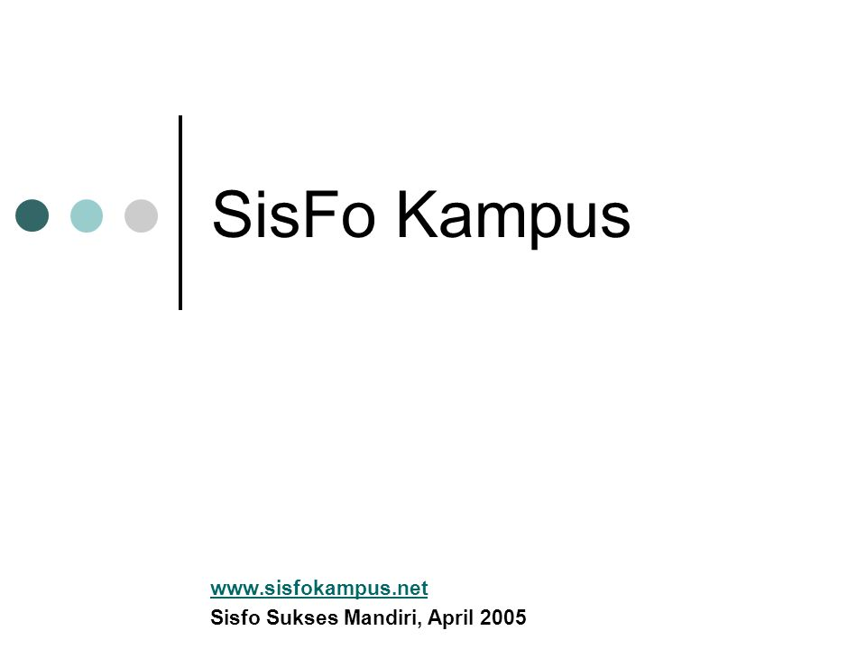 SisFo Kampus www.sisfokampus.net Sisfo Sukses Mandiri, April 2005