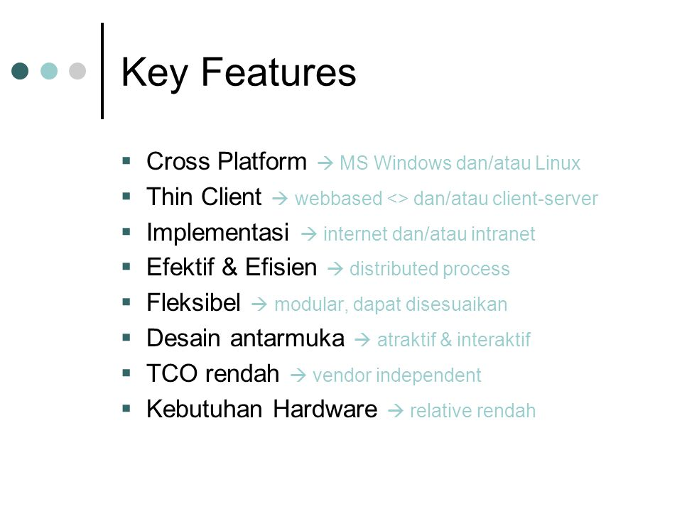 Key Features  Cross Platform  MS Windows dan/atau Linux  Thin Client  webbased <> dan/atau client-server  Implementasi  internet dan/atau intran