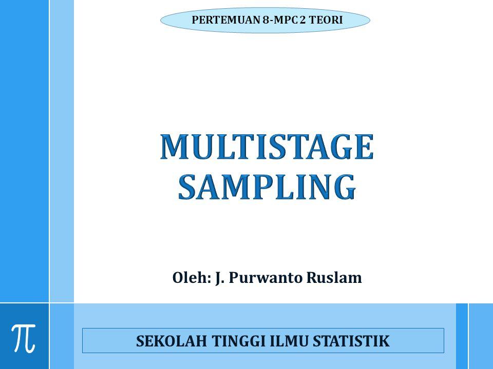 Oleh: J. Purwanto Ruslam SEKOLAH TINGGI ILMU STATISTIK PERTEMUAN 8-MPC 2 TEORI