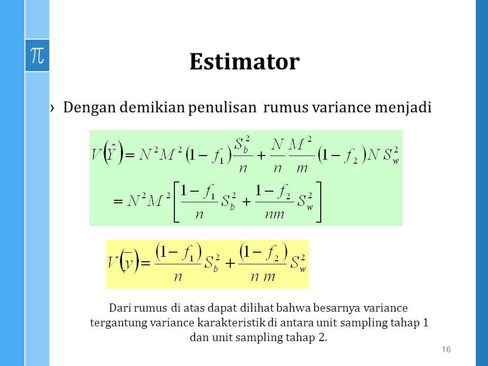 Estimator ›Dengan demikian penulisan rumus variance menjadi 16 Dari rumus di atas dapat dilihat bahwa besarnya variance tergantung variance karakteris