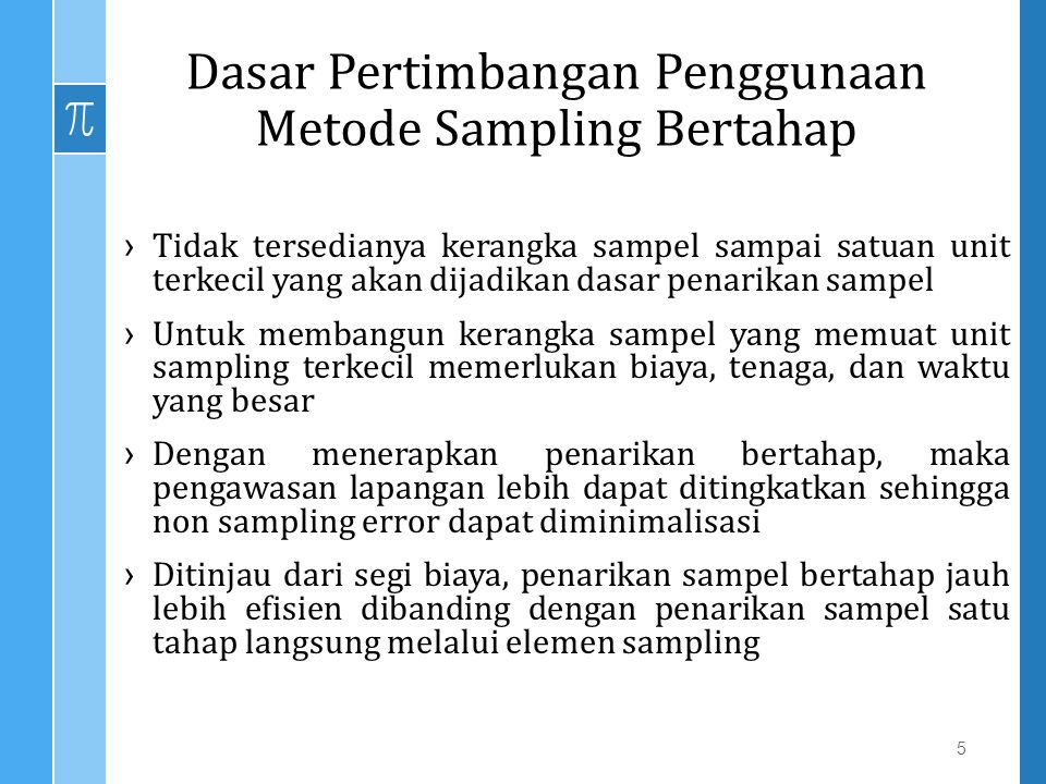 Catatan/ Note : ›Ditinjau dari segi metode sampling dengan banyaknya sampel yang sama, maka sampling bertahap lebih efisien dibanding dengan klaster satu tahap, tetapi kurang efisien dibanding sampling elemen.