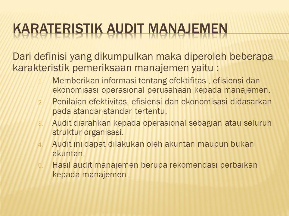 Dari definisi yang dikumpulkan maka diperoleh beberapa karakteristik pemeriksaan manajemen yaitu : 1. Memberikan informasi tentang efektifitas, efisie