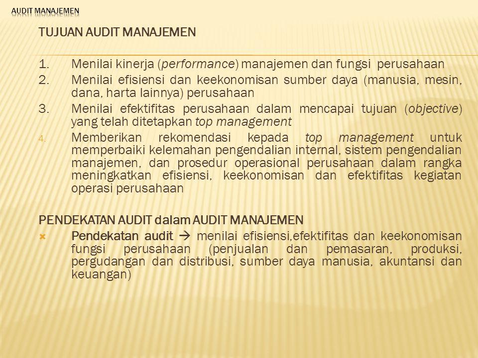 TUJUAN AUDIT MANAJEMEN 1. Menilai kinerja (performance) manajemen dan fungsi perusahaan 2. Menilai efisiensi dan keekonomisan sumber daya (manusia, me