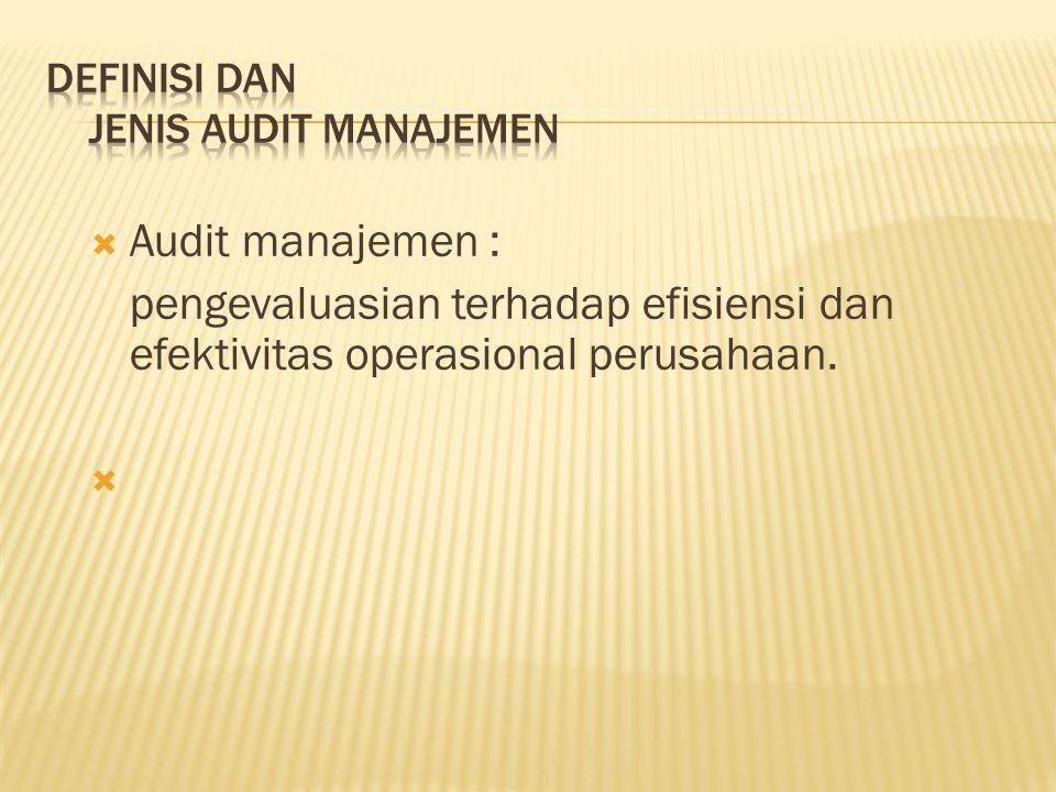  Audit manajemen : pengevaluasian terhadap efisiensi dan efektivitas operasional perusahaan. 