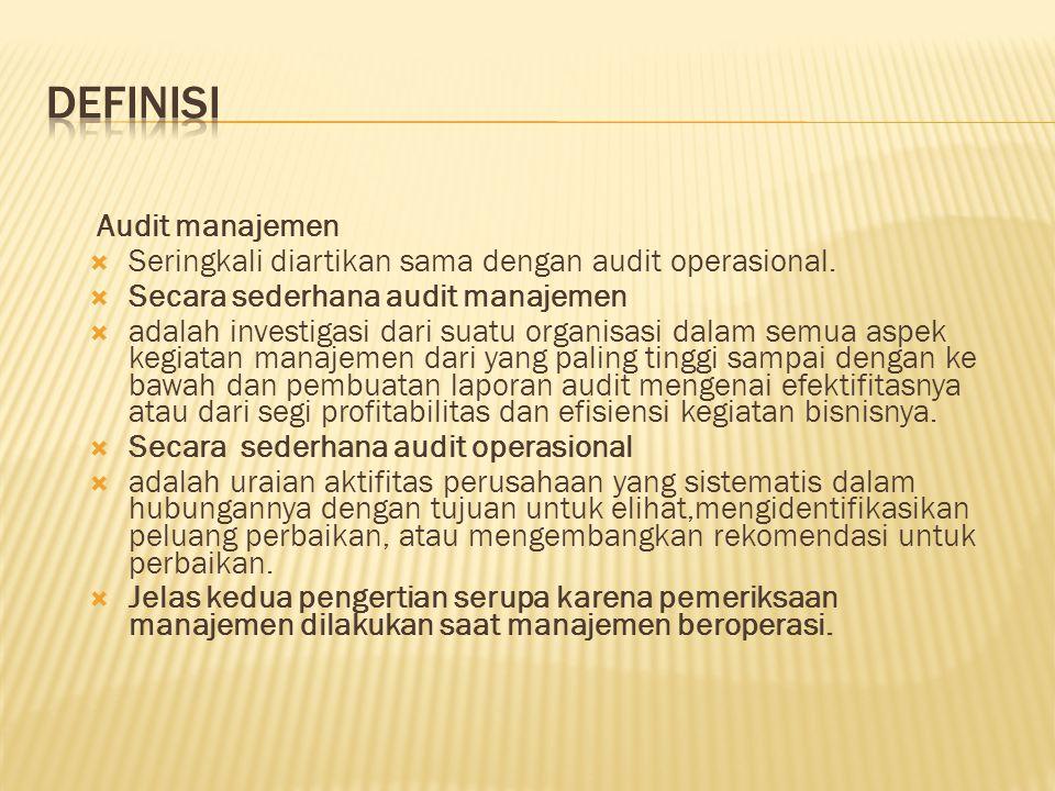 Audit manajemen  Seringkali diartikan sama dengan audit operasional.  Secara sederhana audit manajemen  adalah investigasi dari suatu organisasi da
