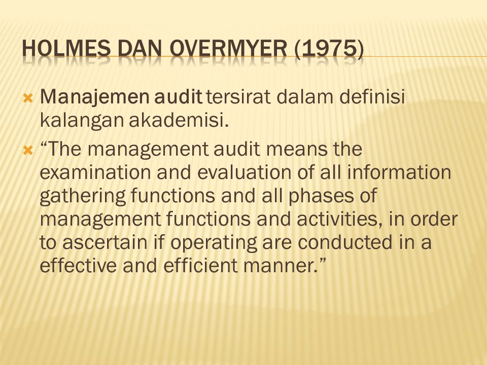 " Manajemen audit tersirat dalam definisi kalangan akademisi.  ""The management audit means the examination and evaluation of all information gatherin"