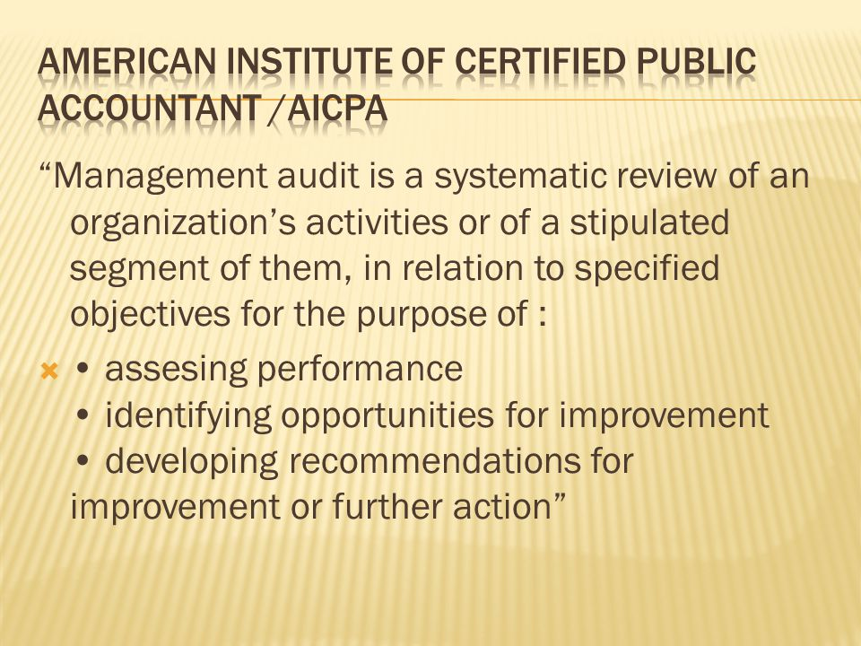 """Management audit is a systematic review of an organization's activities or of a stipulated segment of them, in relation to specified objectives for t"