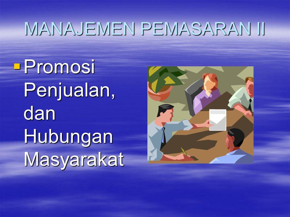 MANAJEMEN PEMASARAN II  Promosi Penjualan, dan Hubungan Masyarakat