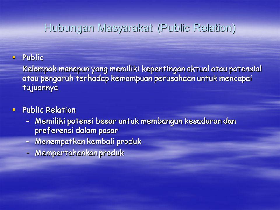 Hubungan Masyarakat (Public Relation)  Public Kelompok manapun yang memiliki kepentingan aktual atau potensial atau pengaruh terhadap kemampuan perus