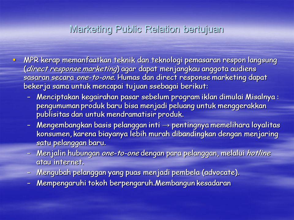 Marketing Public Relation bertujuan  MPR kerap memanfaatkan teknik dan teknologi pemasaran respon langsung (direct response marketing) agar dapat men