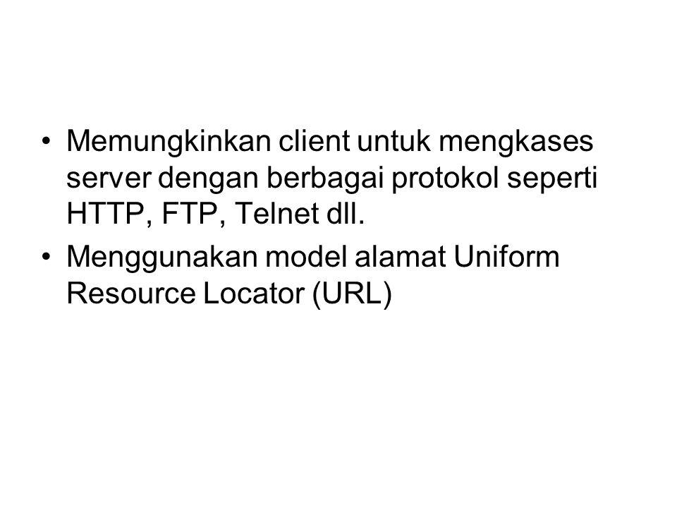 Memungkinkan client untuk mengkases server dengan berbagai protokol seperti HTTP, FTP, Telnet dll. Menggunakan model alamat Uniform Resource Locator (