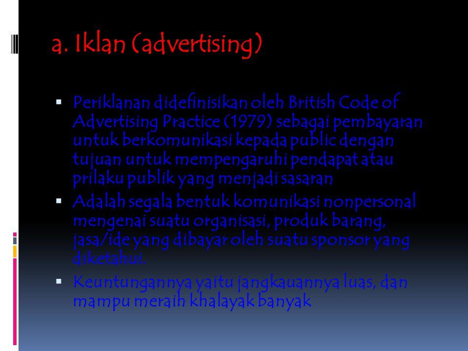 a. Iklan (advertising)  Periklanan didefinisikan oleh British Code of Advertising Practice (1979) sebagai pembayaran untuk berkomunikasi kepada publi