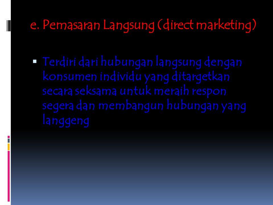 e. Pemasaran Langsung (direct marketing)  Terdiri dari hubungan langsung dengan konsumen individu yang ditargetkan secara seksama untuk meraih respon