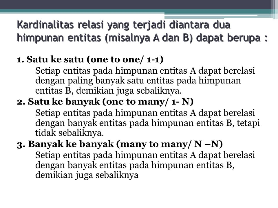 Kardinalitas relasi yang terjadi diantara dua himpunan entitas (misalnya A dan B) dapat berupa : 1.