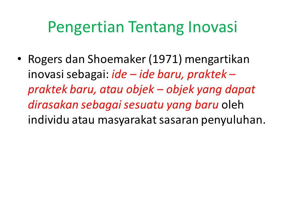 Pengertian Tentang Inovasi Rogers dan Shoemaker (1971) mengartikan inovasi sebagai: ide – ide baru, praktek – praktek baru, atau objek – objek yang da