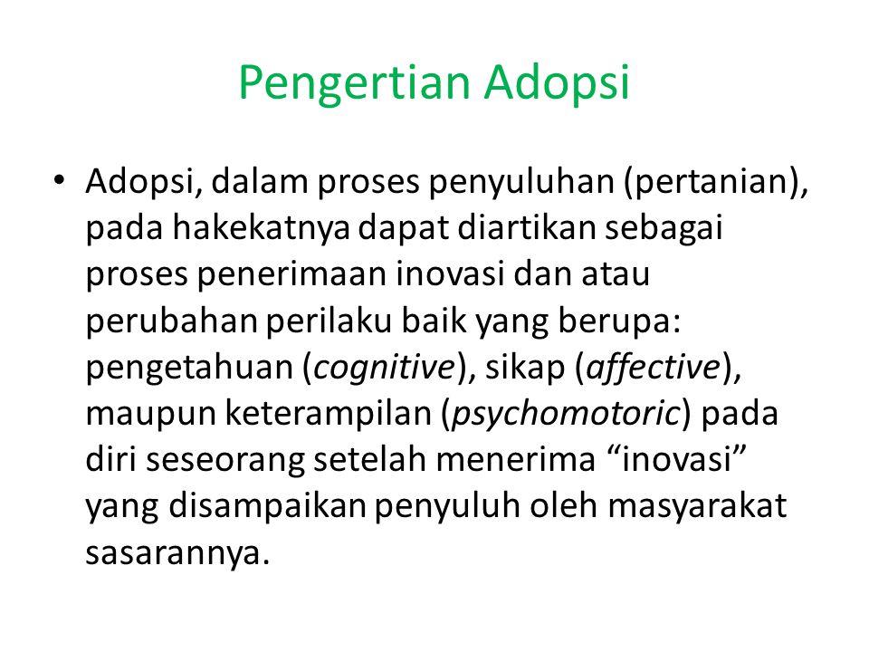 Pengertian Adopsi Adopsi, dalam proses penyuluhan (pertanian), pada hakekatnya dapat diartikan sebagai proses penerimaan inovasi dan atau perubahan pe
