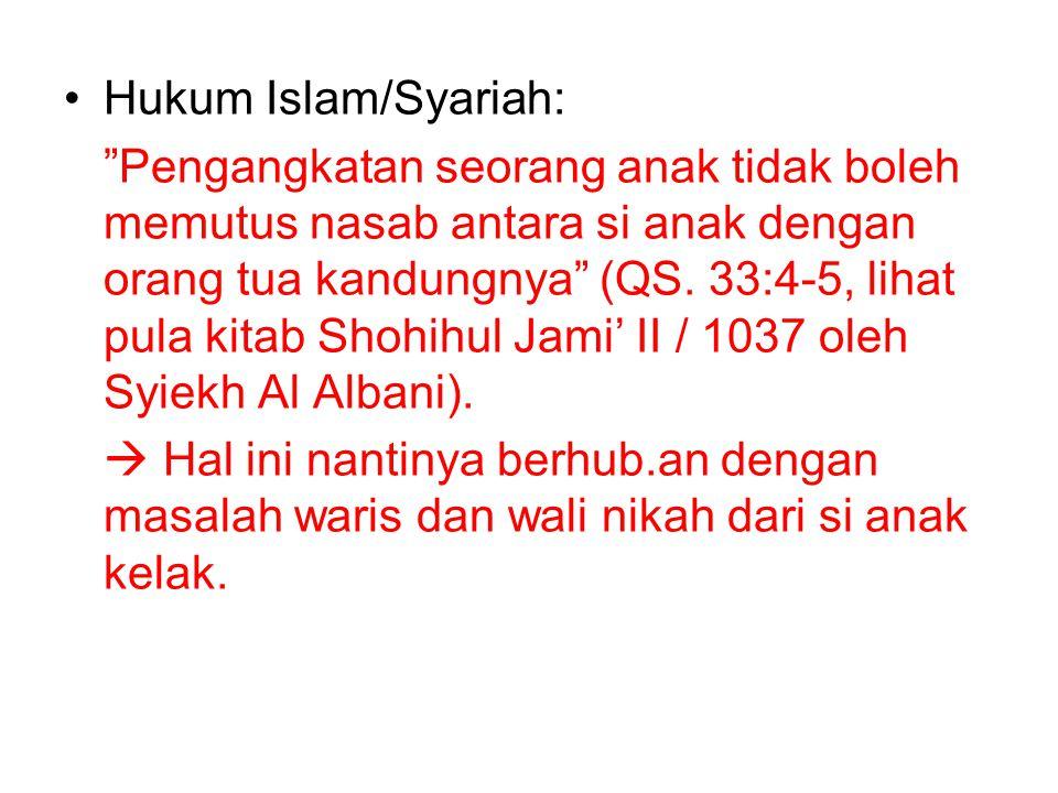 """Hukum Islam/Syariah: """"Pengangkatan seorang anak tidak boleh memutus nasab antara si anak dengan orang tua kandungnya"""" (QS. 33:4-5, lihat pula kitab Sh"""