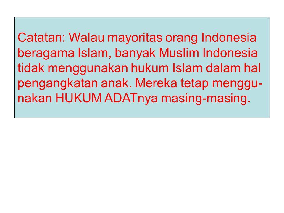 Catatan: Walau mayoritas orang Indonesia beragama Islam, banyak Muslim Indonesia tidak menggunakan hukum Islam dalam hal pengangkatan anak. Mereka tet