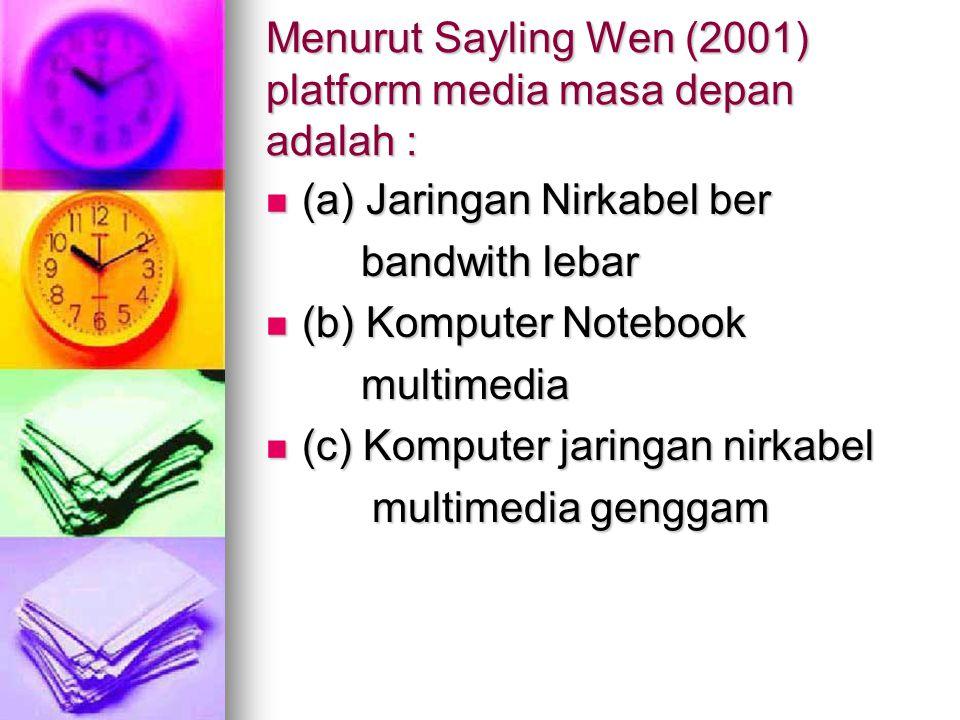 Menurut Sayling Wen (2001) platform media masa depan adalah : (a) Jaringan Nirkabel ber (a) Jaringan Nirkabel ber bandwith lebar bandwith lebar (b) Ko