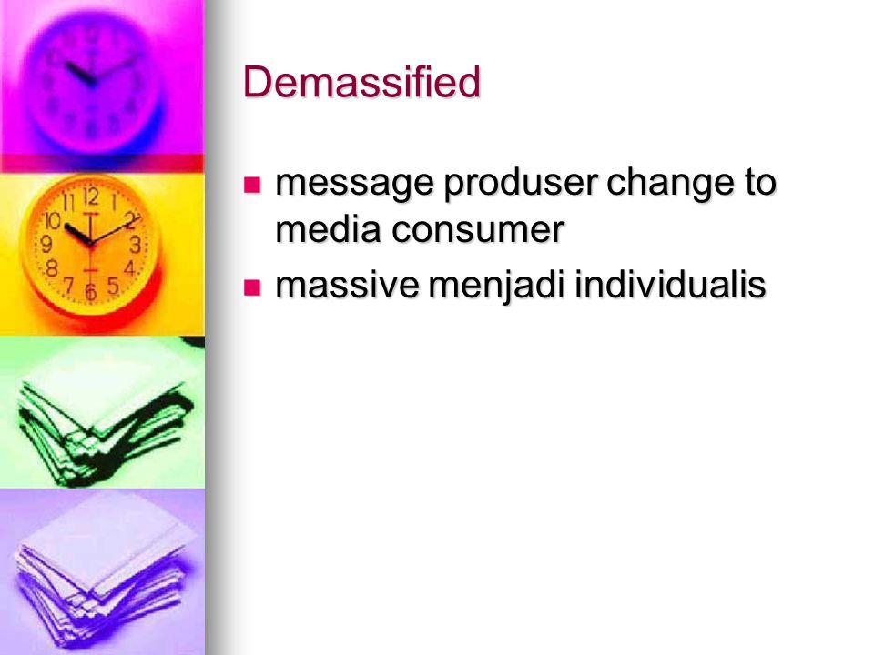 Demassified message produser change to media consumer message produser change to media consumer massive menjadi individualis massive menjadi individua
