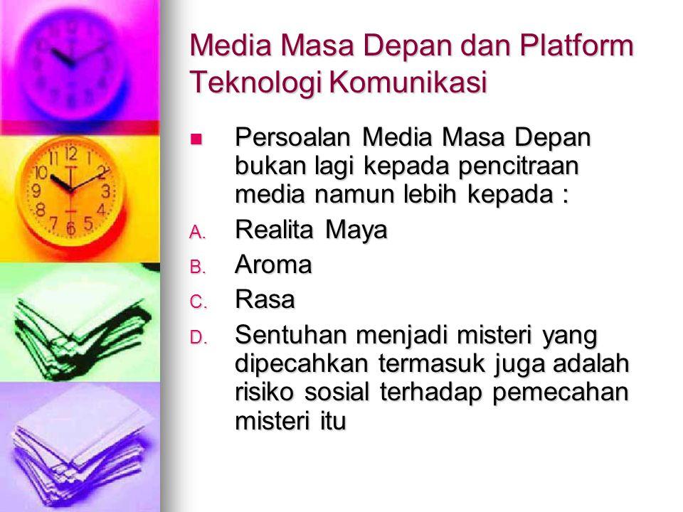 Media Masa Depan dan Platform Teknologi Komunikasi Persoalan Media Masa Depan bukan lagi kepada pencitraan media namun lebih kepada : Persoalan Media
