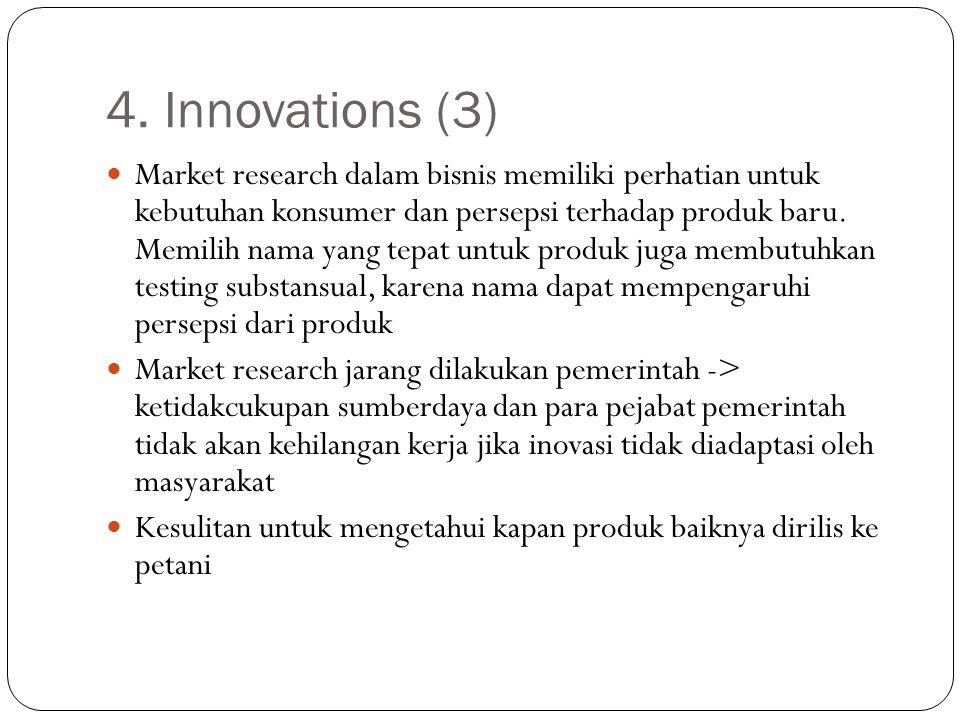 4. Innovations (3) Market research dalam bisnis memiliki perhatian untuk kebutuhan konsumer dan persepsi terhadap produk baru. Memilih nama yang tepat