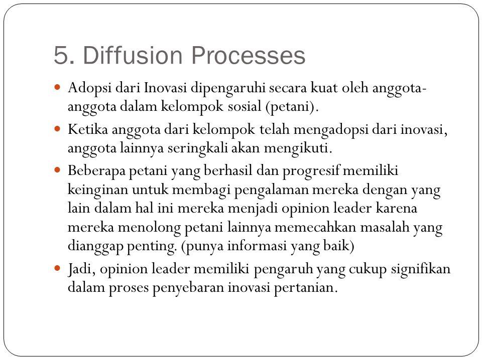 5. Diffusion Processes Adopsi dari Inovasi dipengaruhi secara kuat oleh anggota- anggota dalam kelompok sosial (petani). Ketika anggota dari kelompok
