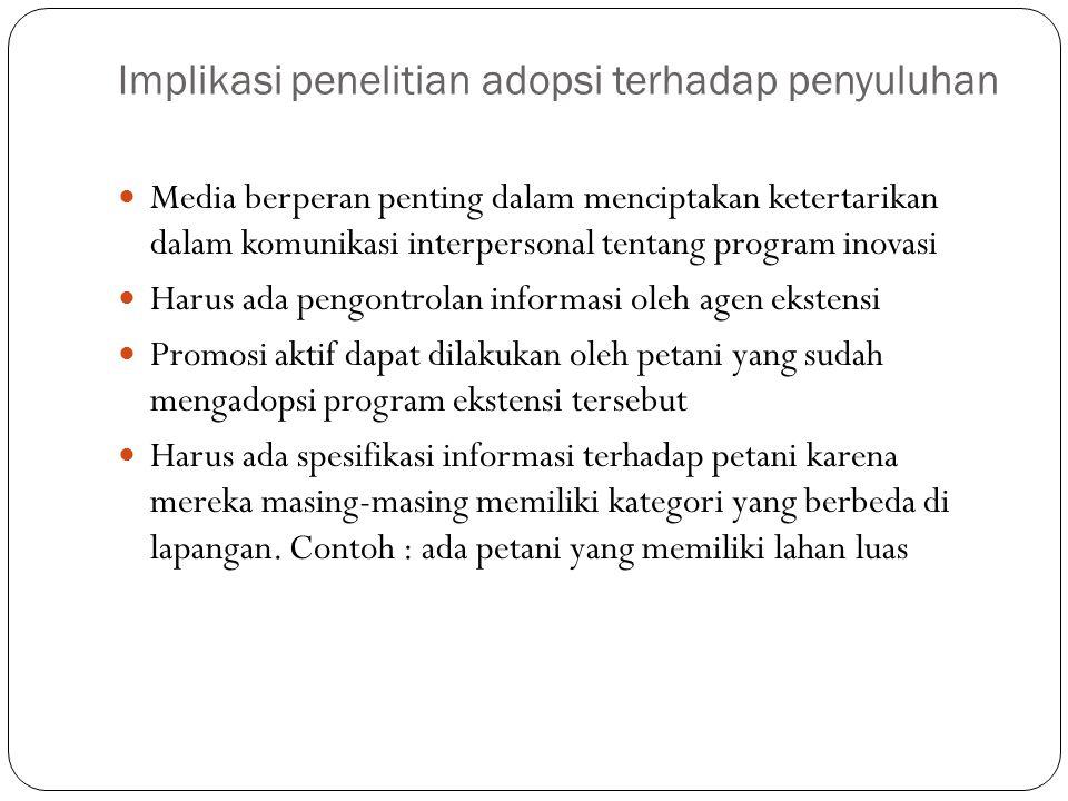 Implikasi penelitian adopsi terhadap penyuluhan Media berperan penting dalam menciptakan ketertarikan dalam komunikasi interpersonal tentang program i