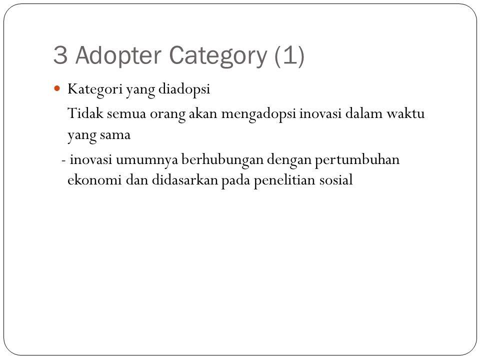3 Adopter Category (1) Kategori yang diadopsi Tidak semua orang akan mengadopsi inovasi dalam waktu yang sama - inovasi umumnya berhubungan dengan per