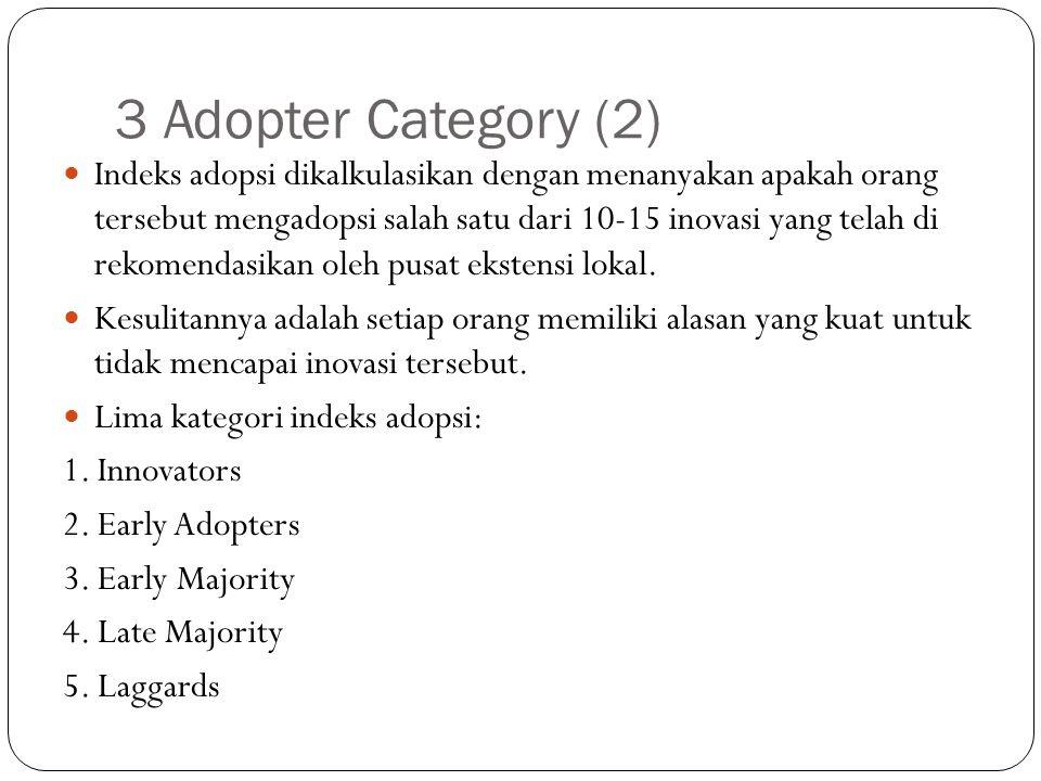 3 Adopter Category (3) Klasifikasi tersebut dikategorikan berdasarkan definisi yang tergantung pada tingkat adopsi inovasi yang dilakukan kelompok dan juga distribusi adopsi.