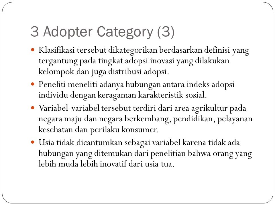 3 Adopter Category (3) Klasifikasi tersebut dikategorikan berdasarkan definisi yang tergantung pada tingkat adopsi inovasi yang dilakukan kelompok dan
