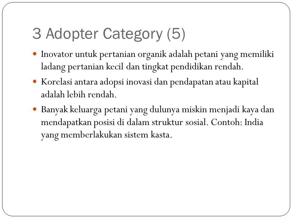 3 Adopter Category (5) Inovator untuk pertanian organik adalah petani yang memiliki ladang pertanian kecil dan tingkat pendidikan rendah. Korelasi ant