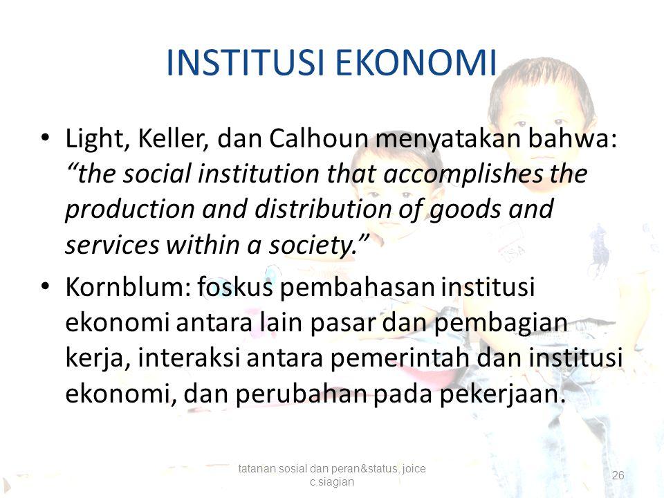 "INSTITUSI EKONOMI Light, Keller, dan Calhoun menyatakan bahwa: ""the social institution that accomplishes the production and distribution of goods and"