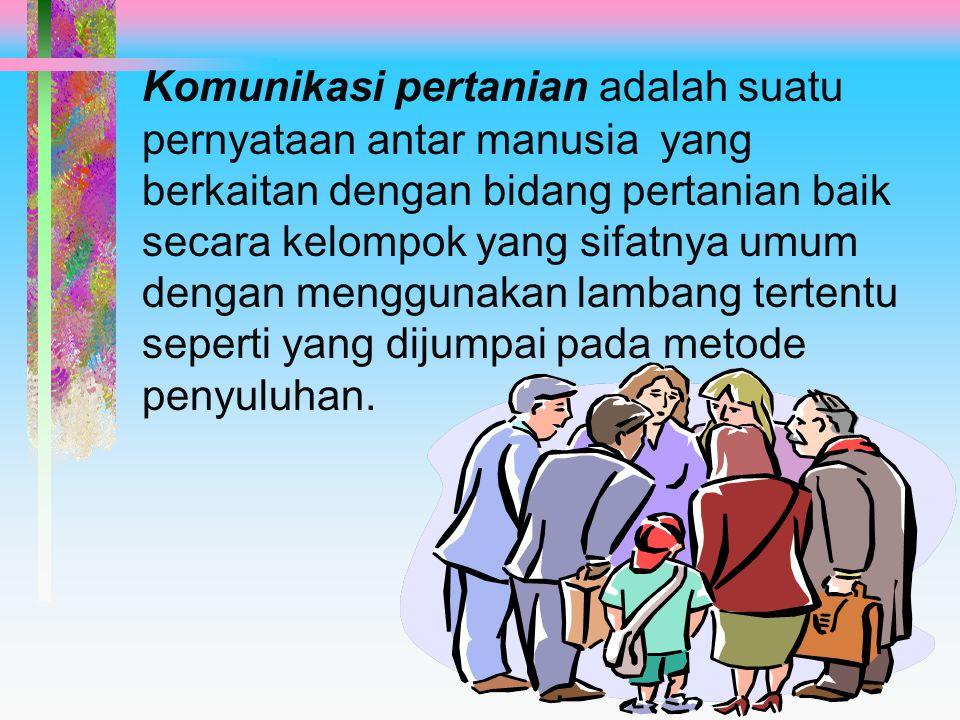 Komunikasi adalah suatu pernyataan antar manusia, baik secara perorangan atau kelompok yang bersifat umum dengan menggunakan lambang-lambang yang berarti.