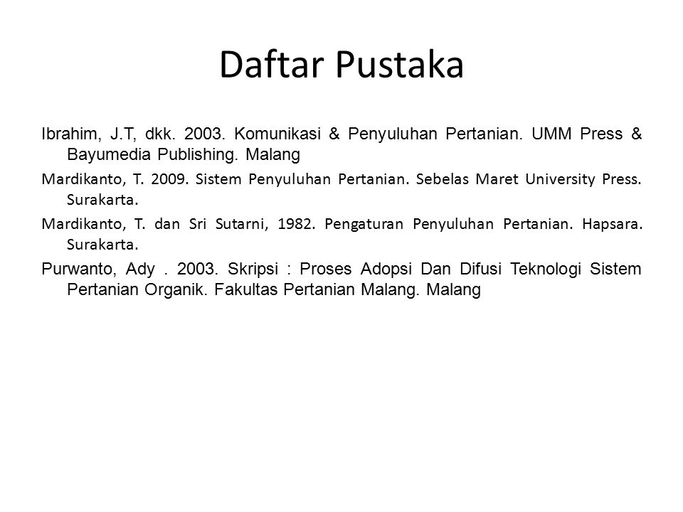 Daftar Pustaka Ibrahim, J.T, dkk. 2003. Komunikasi & Penyuluhan Pertanian. UMM Press & Bayumedia Publishing. Malang Mardikanto, T. 2009. Sistem Penyul