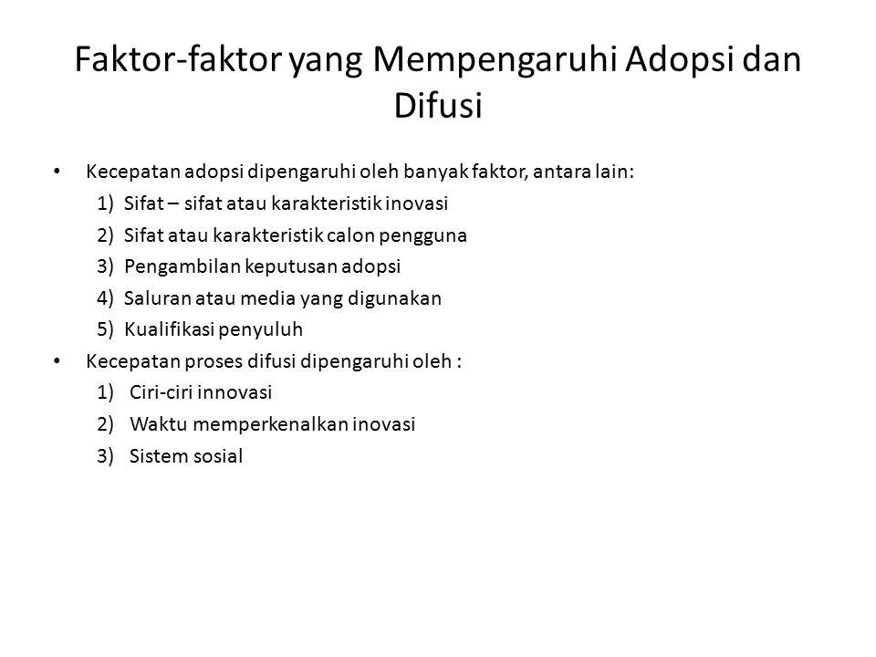 Faktor-faktor yang Mempengaruhi Adopsi dan Difusi Kecepatan adopsi dipengaruhi oleh banyak faktor, antara lain: 1)Sifat – sifat atau karakteristik ino