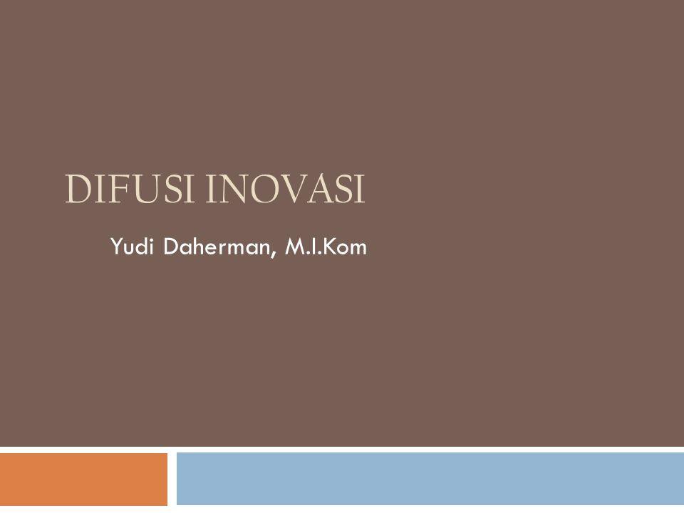 DIFUSI INOVASI Yudi Daherman, M.I.Kom